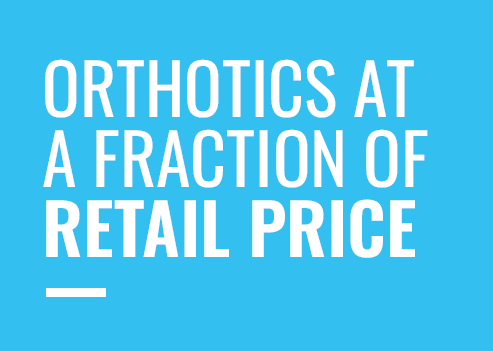 Orthotics at a fraction of retail price